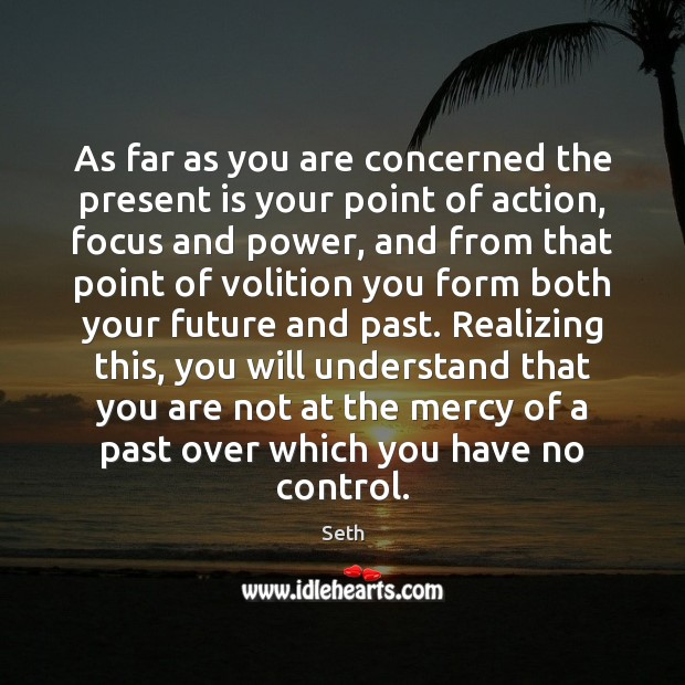 As far as you are concerned the present is your point of Seth Picture Quote