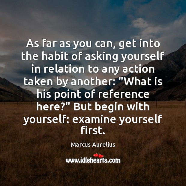 As far as you can, get into the habit of asking yourself Marcus Aurelius Picture Quote