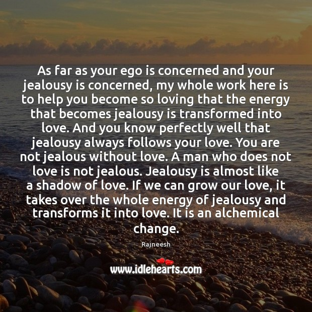 As far as your ego is concerned and your jealousy is concerned, Jealousy Quotes Image