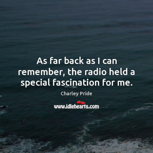 As far back as I can remember, the radio held a special fascination for me. Image