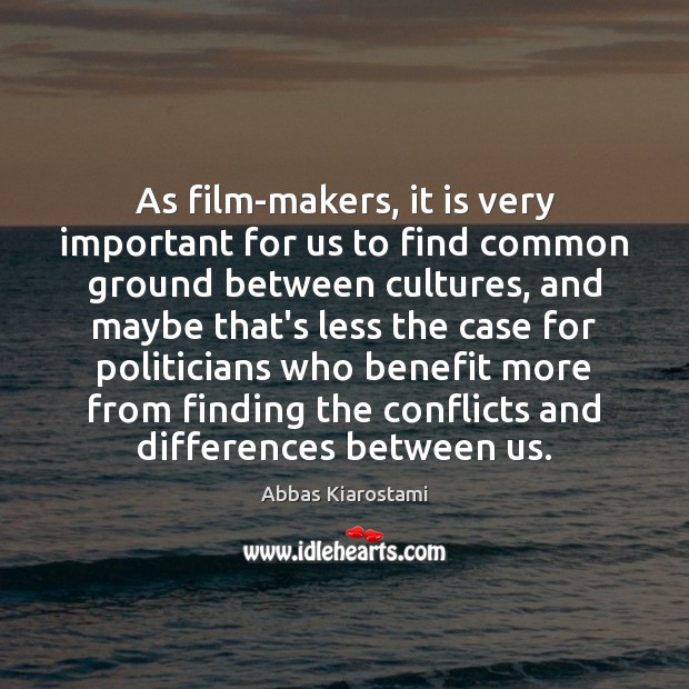 Image, As film-makers, it is very important for us to find common ground