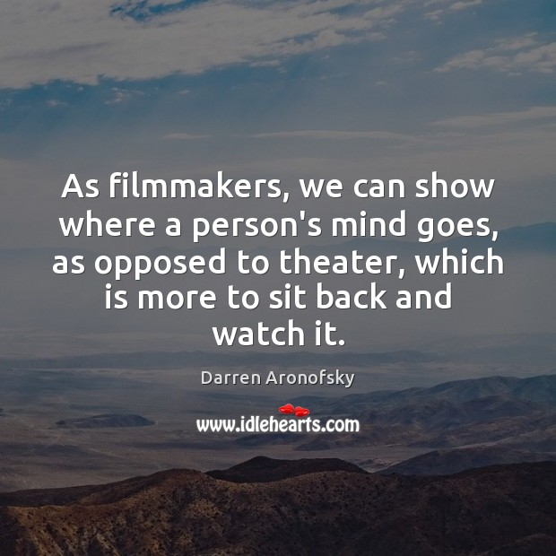 Image, As filmmakers, we can show where a person's mind goes, as opposed