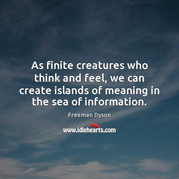 As finite creatures who think and feel, we can create islands of Image