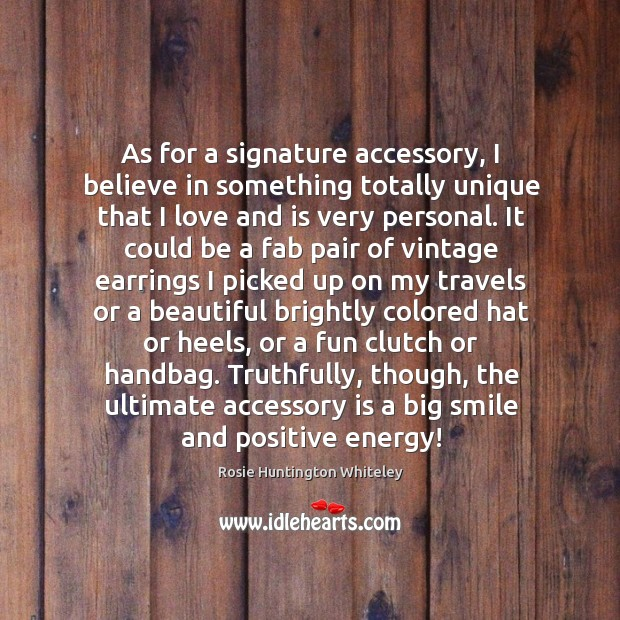 Image, As for a signature accessory, I believe in something totally unique that