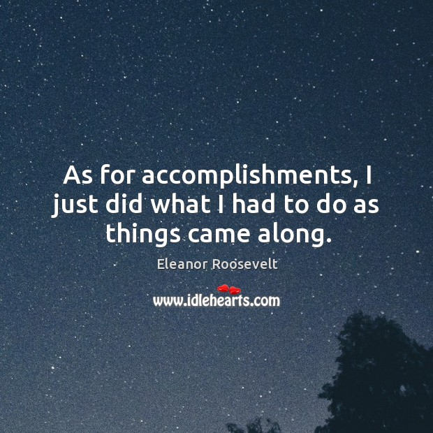 As for accomplishments, I just did what I had to do as things came along. Image