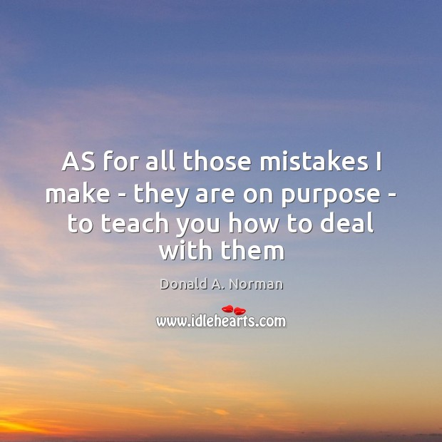 AS for all those mistakes I make – they are on purpose Donald A. Norman Picture Quote