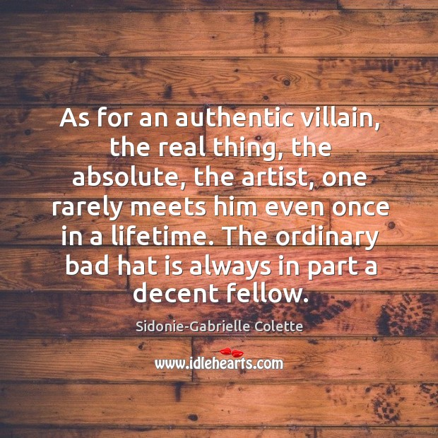 As for an authentic villain, the real thing, the absolute, the artist, one Sidonie-Gabrielle Colette Picture Quote