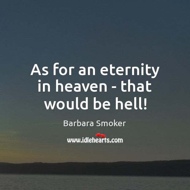 Image, As for an eternity in heaven – that would be hell!