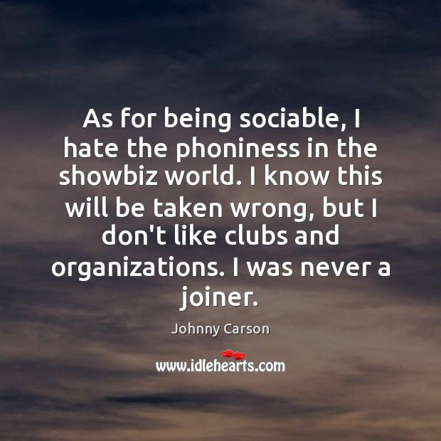 As for being sociable, I hate the phoniness in the showbiz world. Johnny Carson Picture Quote