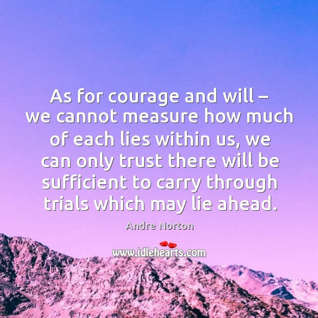 Image, As for courage and will – we cannot measure how much of each lies within us