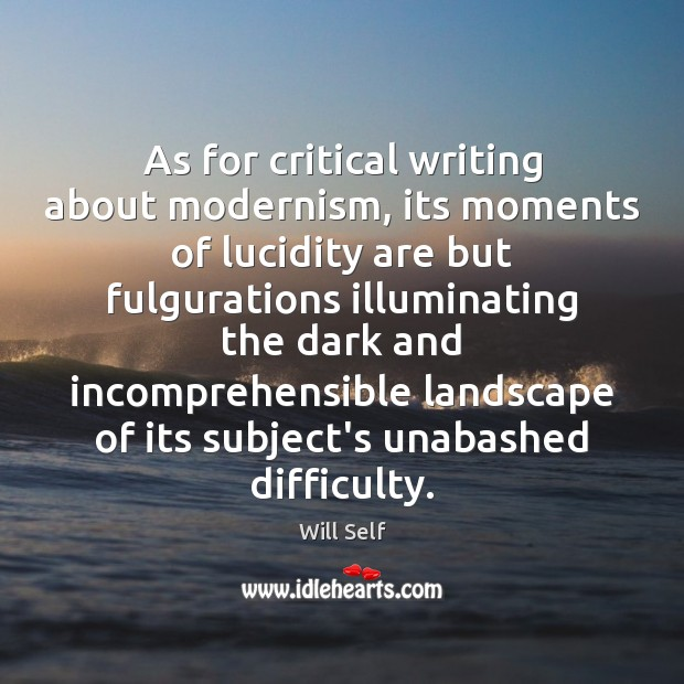 As for critical writing about modernism, its moments of lucidity are but Image