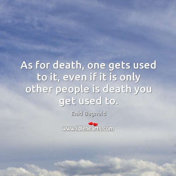 As for death, one gets used to it, even if it is Image