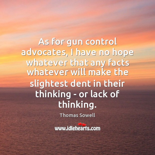 As for gun control advocates, I have no hope whatever that any Thomas Sowell Picture Quote