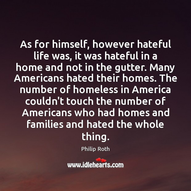 As for himself, however hateful life was, it was hateful in a Philip Roth Picture Quote
