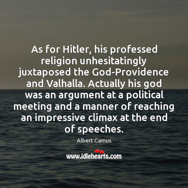As for Hitler, his professed religion unhesitatingly juxtaposed the God-Providence and Valhalla. Image