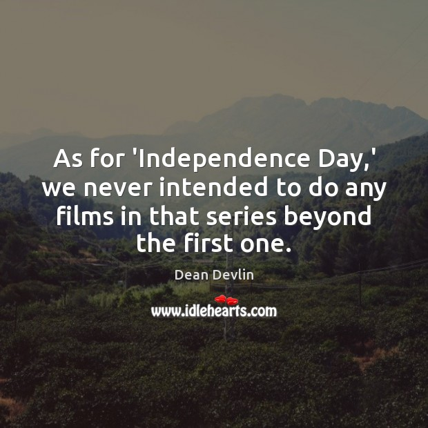 As for 'Independence Day,' we never intended to do any films Independence Day Quotes Image