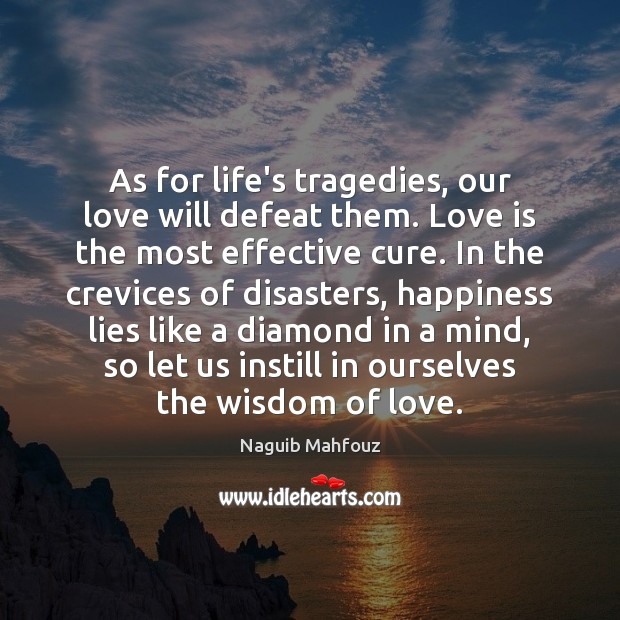 As for life's tragedies, our love will defeat them. Love is the Naguib Mahfouz Picture Quote