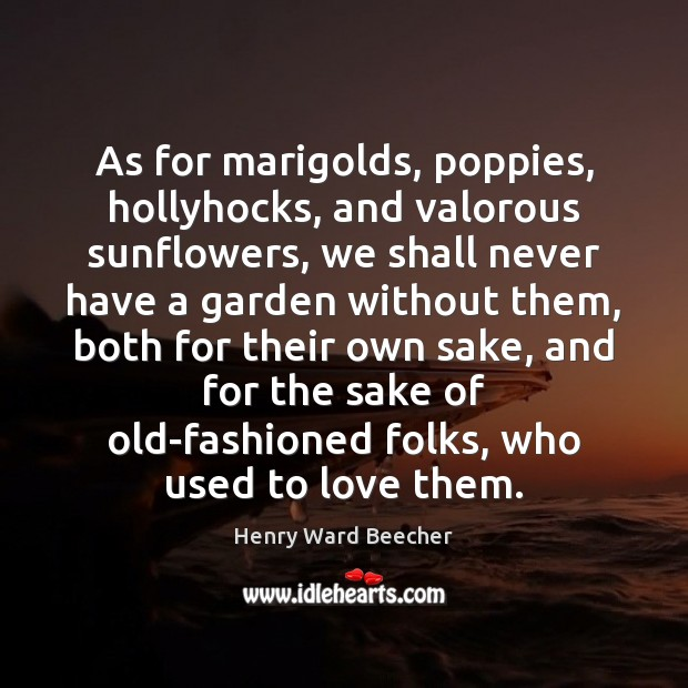 Image, As for marigolds, poppies, hollyhocks, and valorous sunflowers, we shall never have