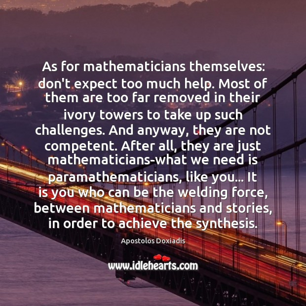 As for mathematicians themselves: don't expect too much help. Most of them Apostolos Doxiadis Picture Quote