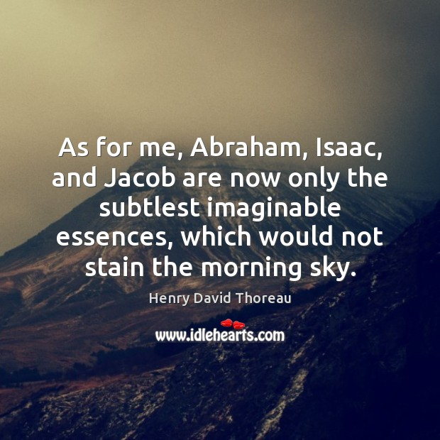 Image, As for me, Abraham, Isaac, and Jacob are now only the subtlest
