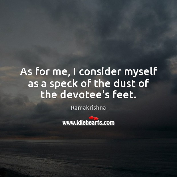 As for me, I consider myself as a speck of the dust of the devotee's feet. Image