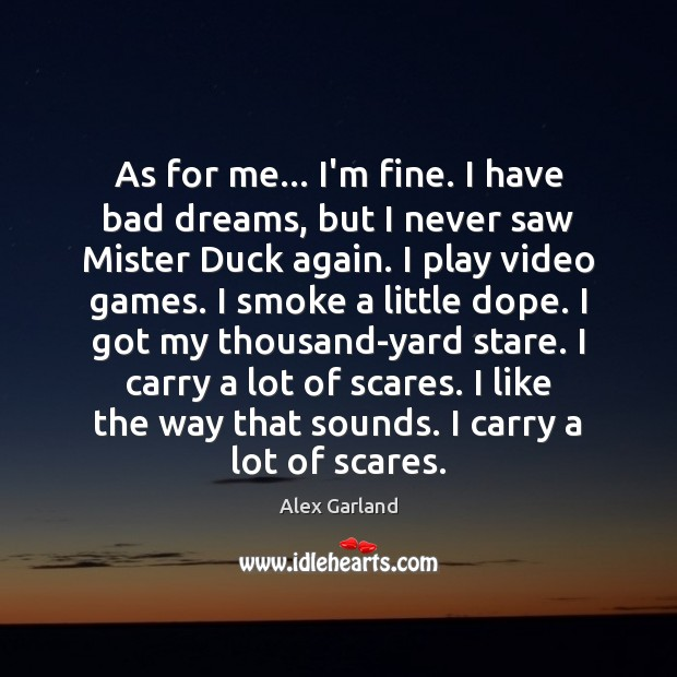 Image, As for me… I'm fine. I have bad dreams, but I never