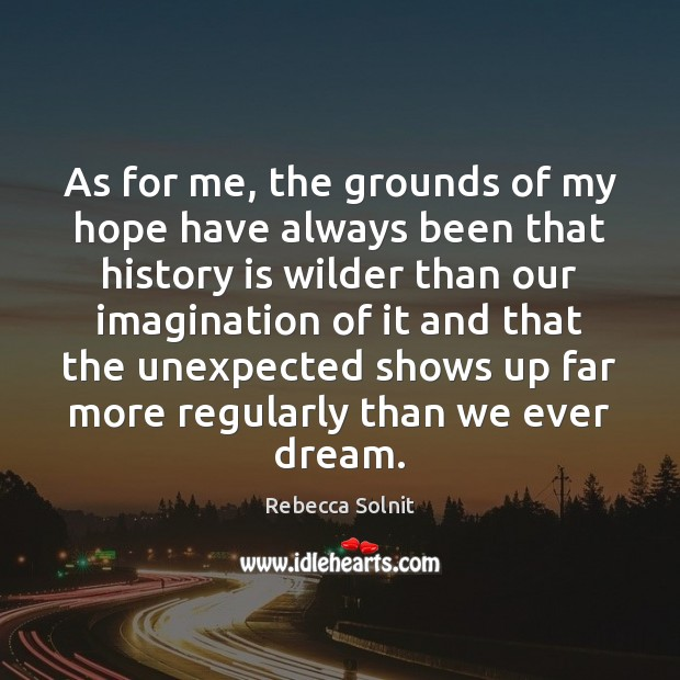 As for me, the grounds of my hope have always been that Rebecca Solnit Picture Quote