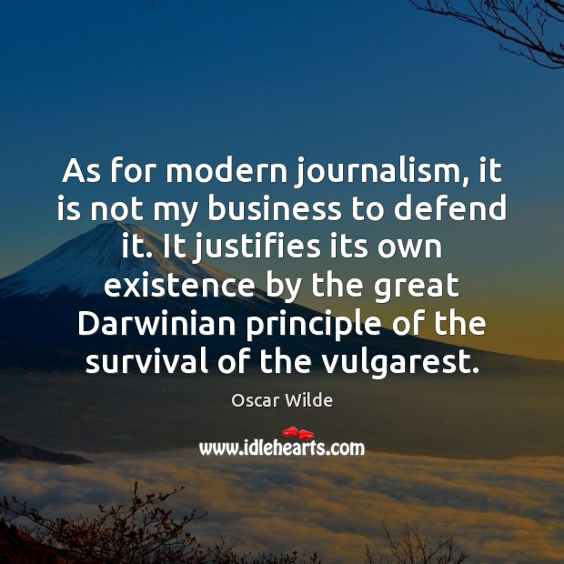 As for modern journalism, it is not my business to defend it. Image