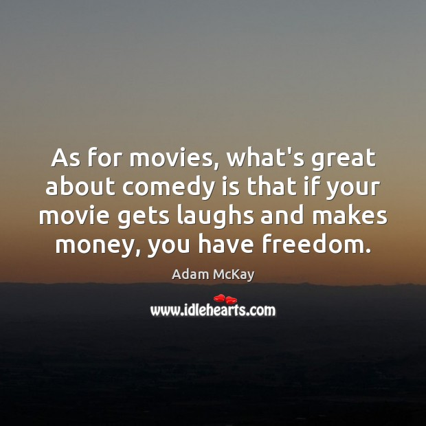 Image, As for movies, what's great about comedy is that if your movie