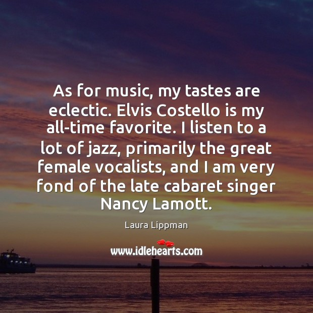 Image, As for music, my tastes are eclectic. Elvis Costello is my all-time