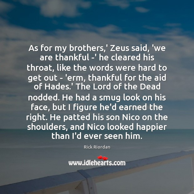 As for my brothers,' Zeus said, 'we are thankful -' he Image