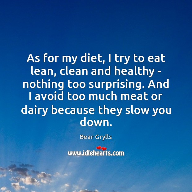 As for my diet, I try to eat lean, clean and healthy Bear Grylls Picture Quote
