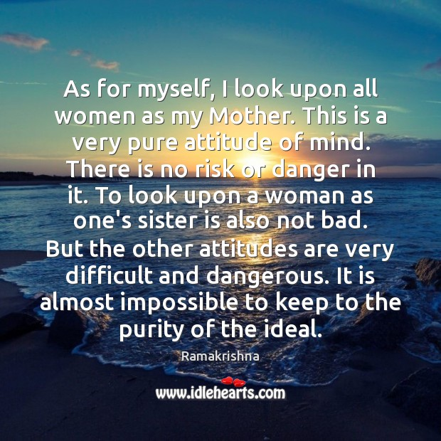 As for myself, I look upon all women as my Mother. This Sister Quotes Image