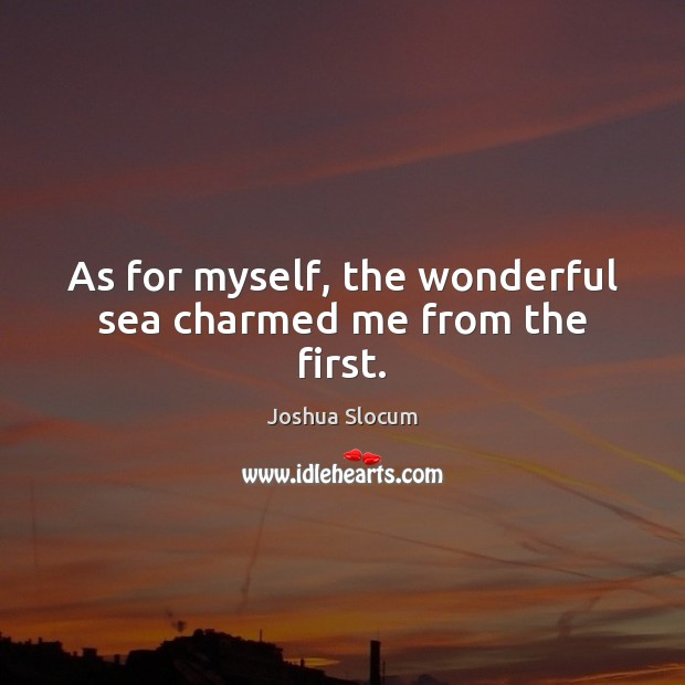 As for myself, the wonderful sea charmed me from the first. Image