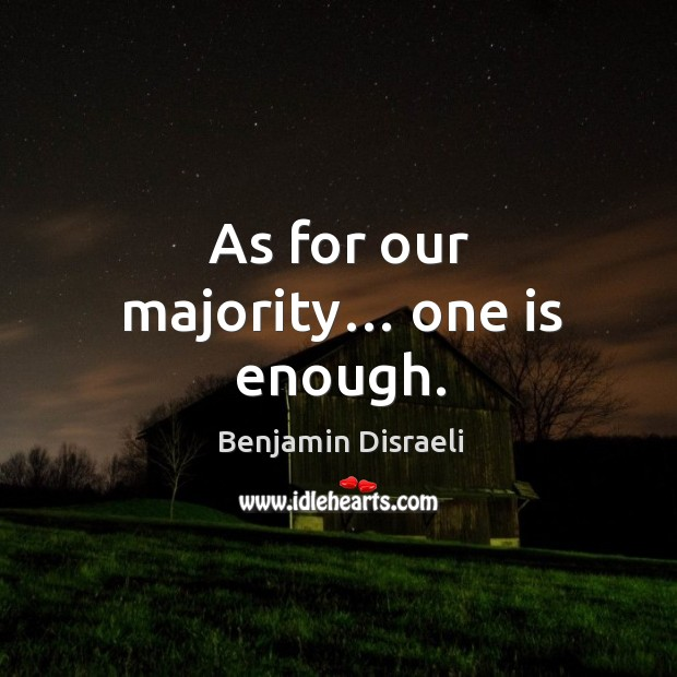 As for our majority… one is enough. Image