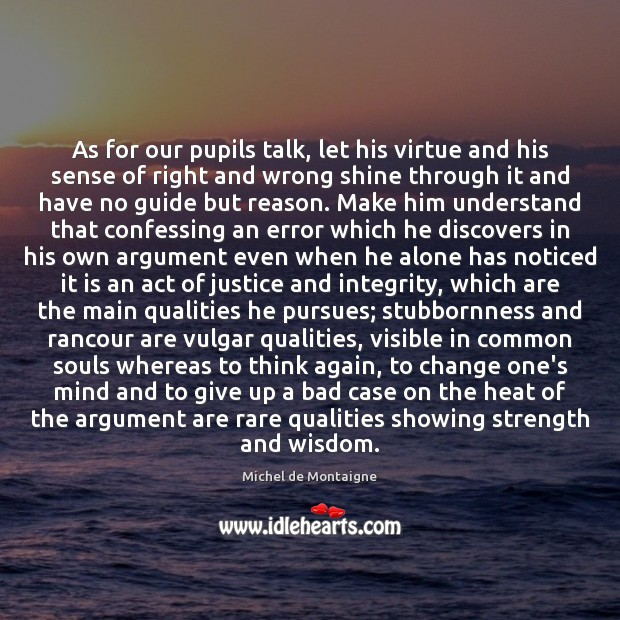 Image, As for our pupils talk, let his virtue and his sense of