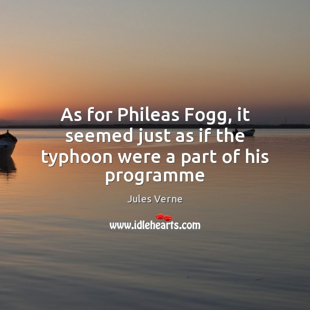 Image, As for Phileas Fogg, it seemed just as if the typhoon were a part of his programme