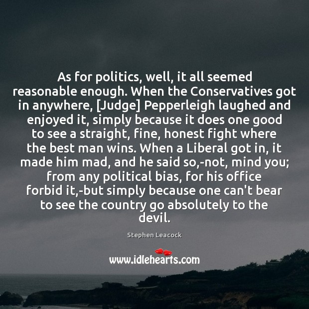 As for politics, well, it all seemed reasonable enough. When the Conservatives Stephen Leacock Picture Quote