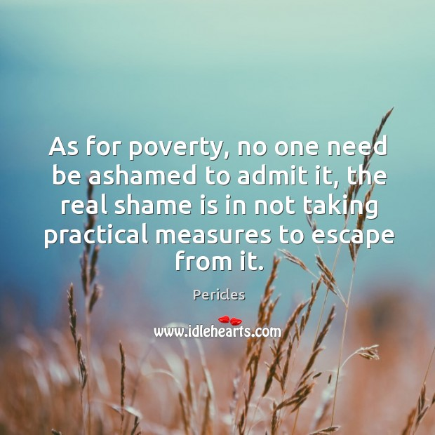 As for poverty, no one need be ashamed to admit it, the Image