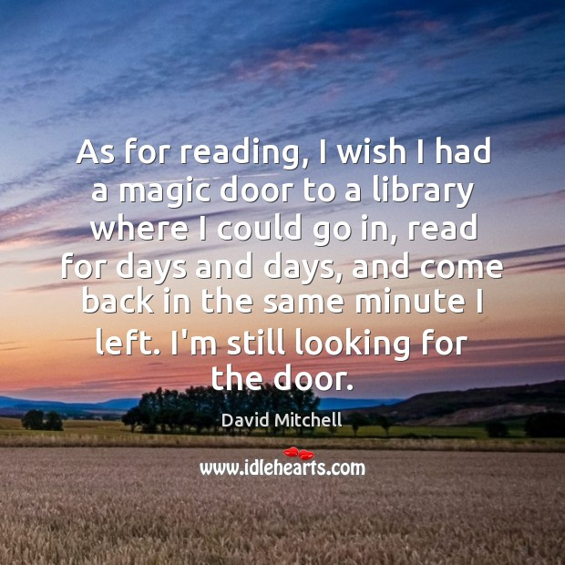 As for reading, I wish I had a magic door to a David Mitchell Picture Quote