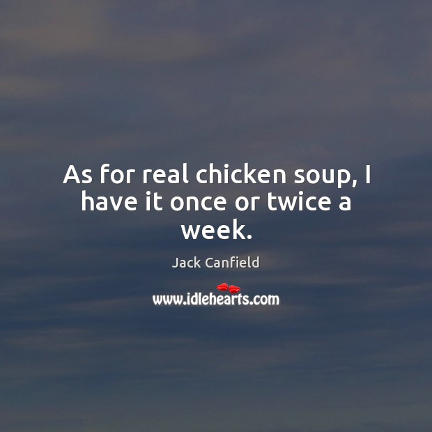 Image, As for real chicken soup, I have it once or twice a week.