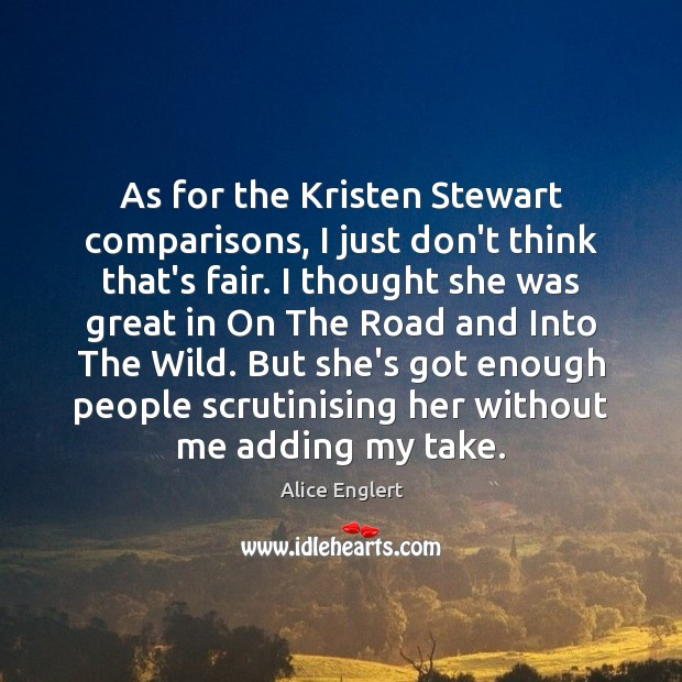 As for the Kristen Stewart comparisons, I just don't think that's fair. Image