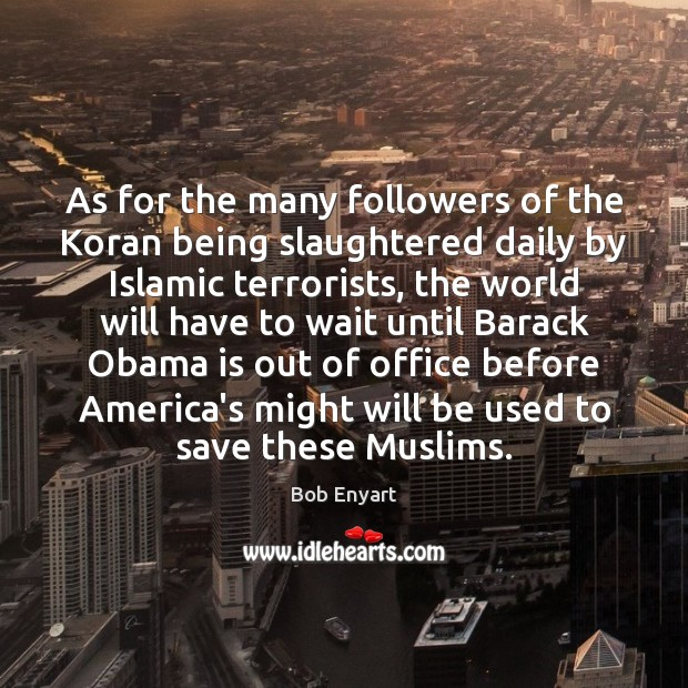 Image, As for the many followers of the Koran being slaughtered daily by