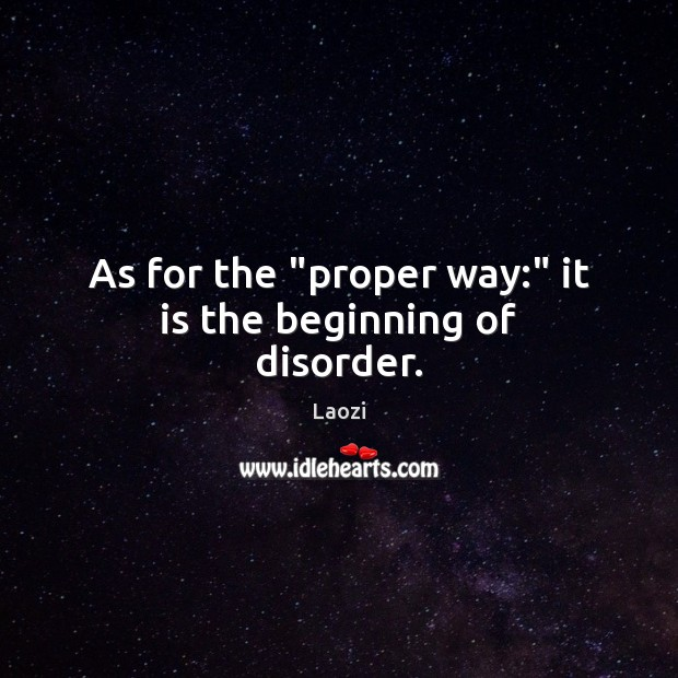 """As for the """"proper way:"""" it is the beginning of disorder. Image"""