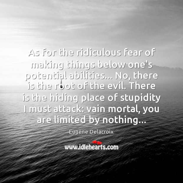 As for the ridiculous fear of making things below one's potential abilities… Eugène Delacroix Picture Quote