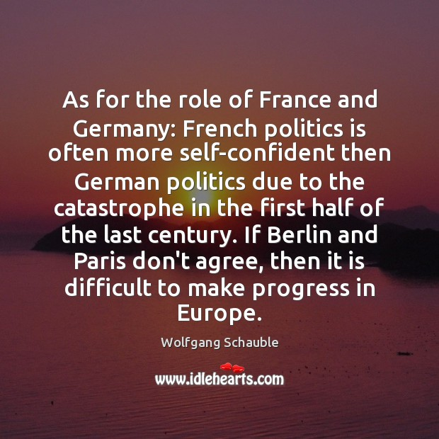 As for the role of France and Germany: French politics is often Image
