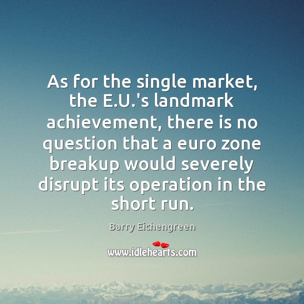 Image, As for the single market, the E.U.'s landmark achievement, there