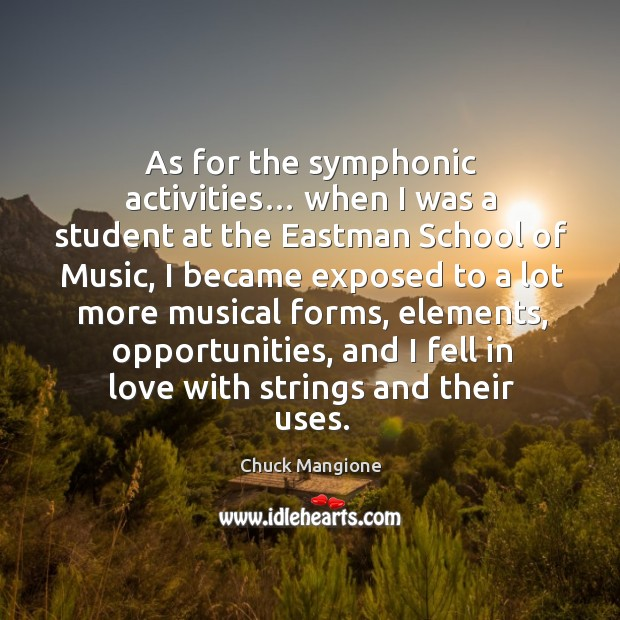 As for the symphonic activities… when I was a student at the eastman school of music Chuck Mangione Picture Quote