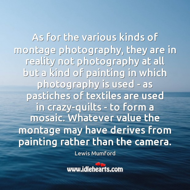 Lewis Mumford Picture Quote image saying: As for the various kinds of montage photography, they are in reality