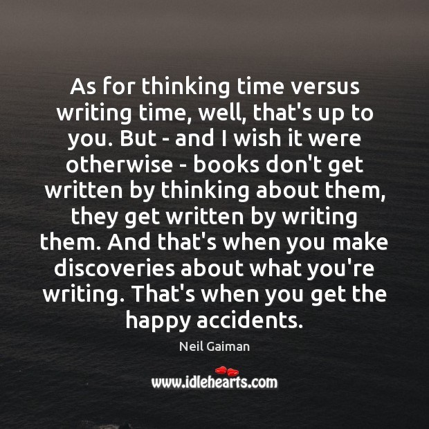 As for thinking time versus writing time, well, that's up to you. Neil Gaiman Picture Quote